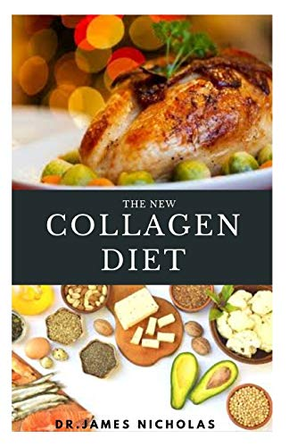 THE NEW COLLAGEN DIET: Anti Aging Collagen Delicious Recipes To Rejuvenate Skin, Strengthen Joints and Feel Younger