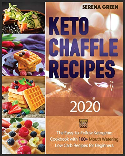 Keto Chaffle Recipes: 100+ Mouth Watering Low Carb Recipes For Beginners. Bonus: Gluten Free Recipes For Athletes + Anti Aging Recipes For Women Over 50 + Ketogenic Diet Cookbook