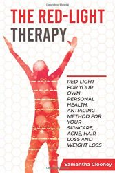 The Red Light Therapy: Red-Light for Your Own Personal Health. Antiaging Method for Your Skincare, Acne, Hair Loss and Weight Loss