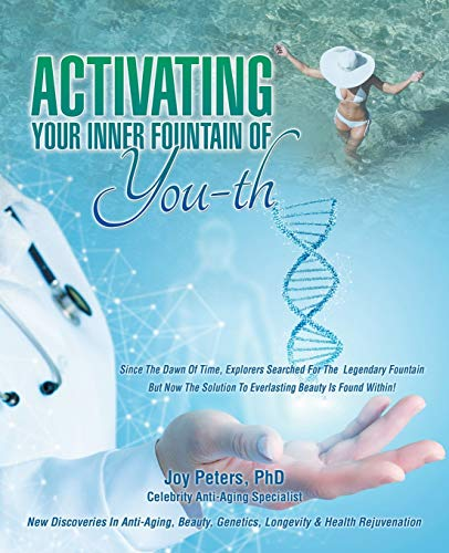 Activating Your Inner Fountain of Youth: New Discoveries in Anti-aging, Beauty, Genetics, Longevity & Health Rejuvenation