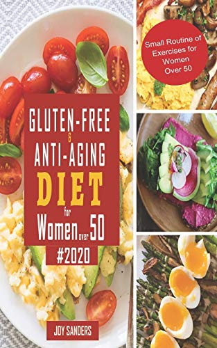Gluten-Free & Anti-Aging Diet for Women Over 50 #2020: The Complete Guide to Gluten Free Diet with 21-Day Meal Plan Designed Specifically for People Over 50, Including Healthy and Delicious Recipes