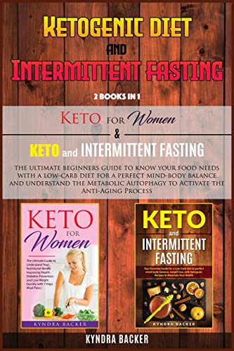 Ketogenic Diet And Intermittent Fasting: The ultimate beginners guide to know your food needs with a low-carb diet for a perfect mind-body balance and … the Anti-Aging Process (Healthy Living)