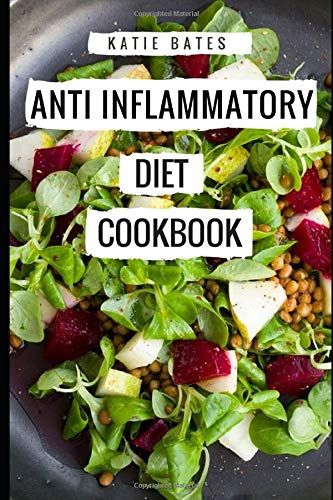 Anti Inflammatory Diet Cookbook: Delicious And Healthy Anti Inflammatory Diet Recipes For Beginners (Anti Aging Recipes)
