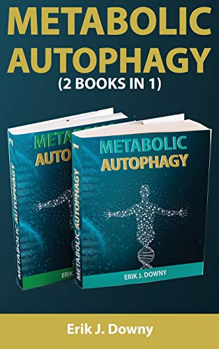 Metabolic Autophagy (2 Books in 1): Live Healthy and Discover How Fasting Heals Your Body, Fills It with Energy, and Clears Your Mind. Activate the Anti-Aging Process Through the Ketosis State