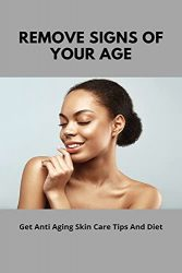 Remove Signs Of Your Age: Get Anti Aging Skin Care Tips And Diet: Anti Acne And Anti Aging Skin Care