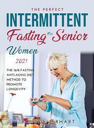 Intermittent Fasting for Senior Women 2021: The 16/8 Fasting Anti-Aging Diet Method to Promote Longevity
