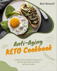 Anti-Aging Keto Cookbook: Holistic Keto Friendly Diet Recipes for Glowing Skin, Reverse Disease and Brain Health
